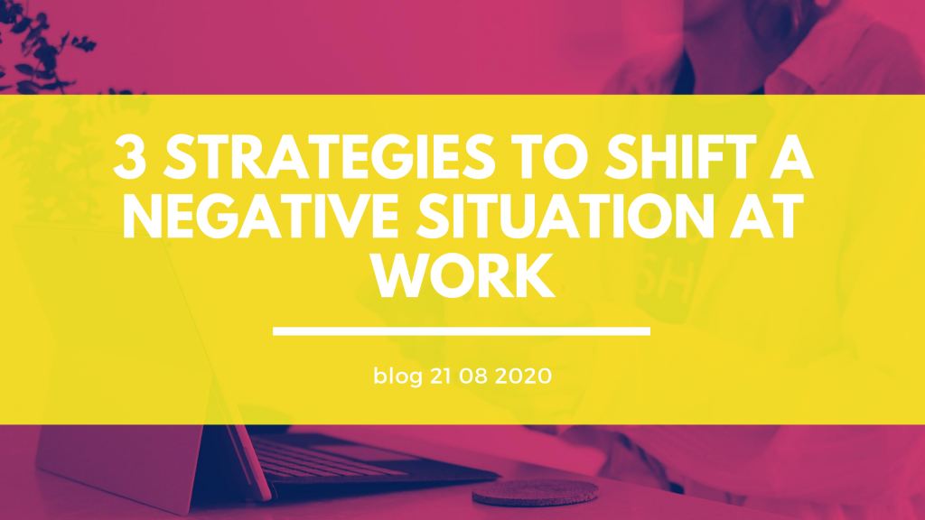 Header 3 Strategies to shift a negative situation at work