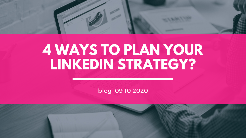 Header 4 Ways to Plan your Linkedin Strategy