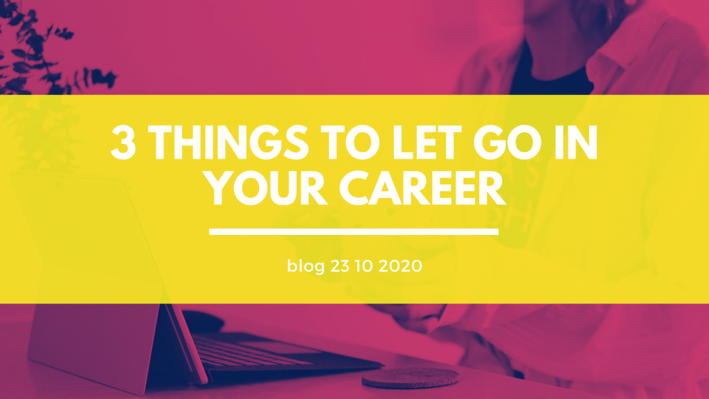 3 Things to let go in your career