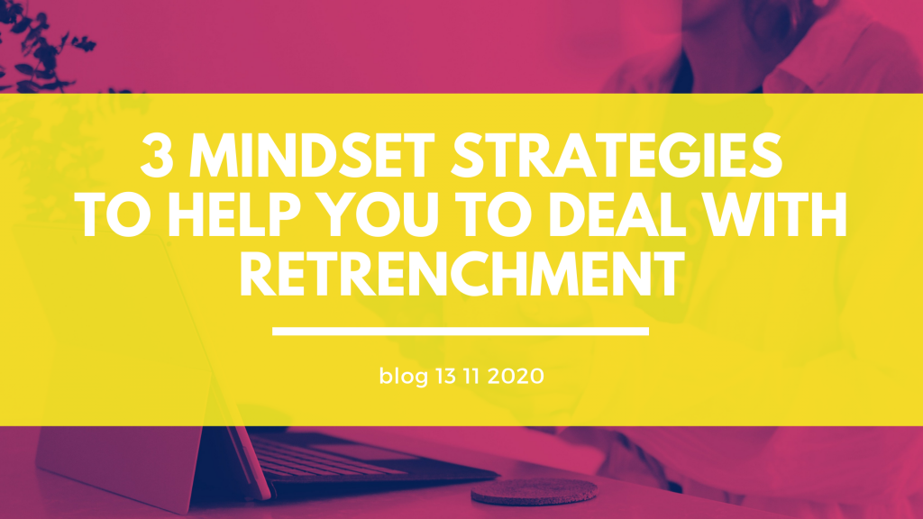 Heading : 3 Mindset Strategies to help you deal with Retrenchment