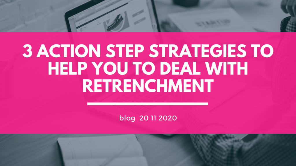 3 Action Step Strategies to help you deal with Retrenchment